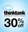 30% off admission at Thinktank